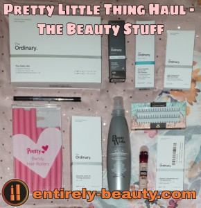 The beauty stuff I hauled from Pretty Little Thing.